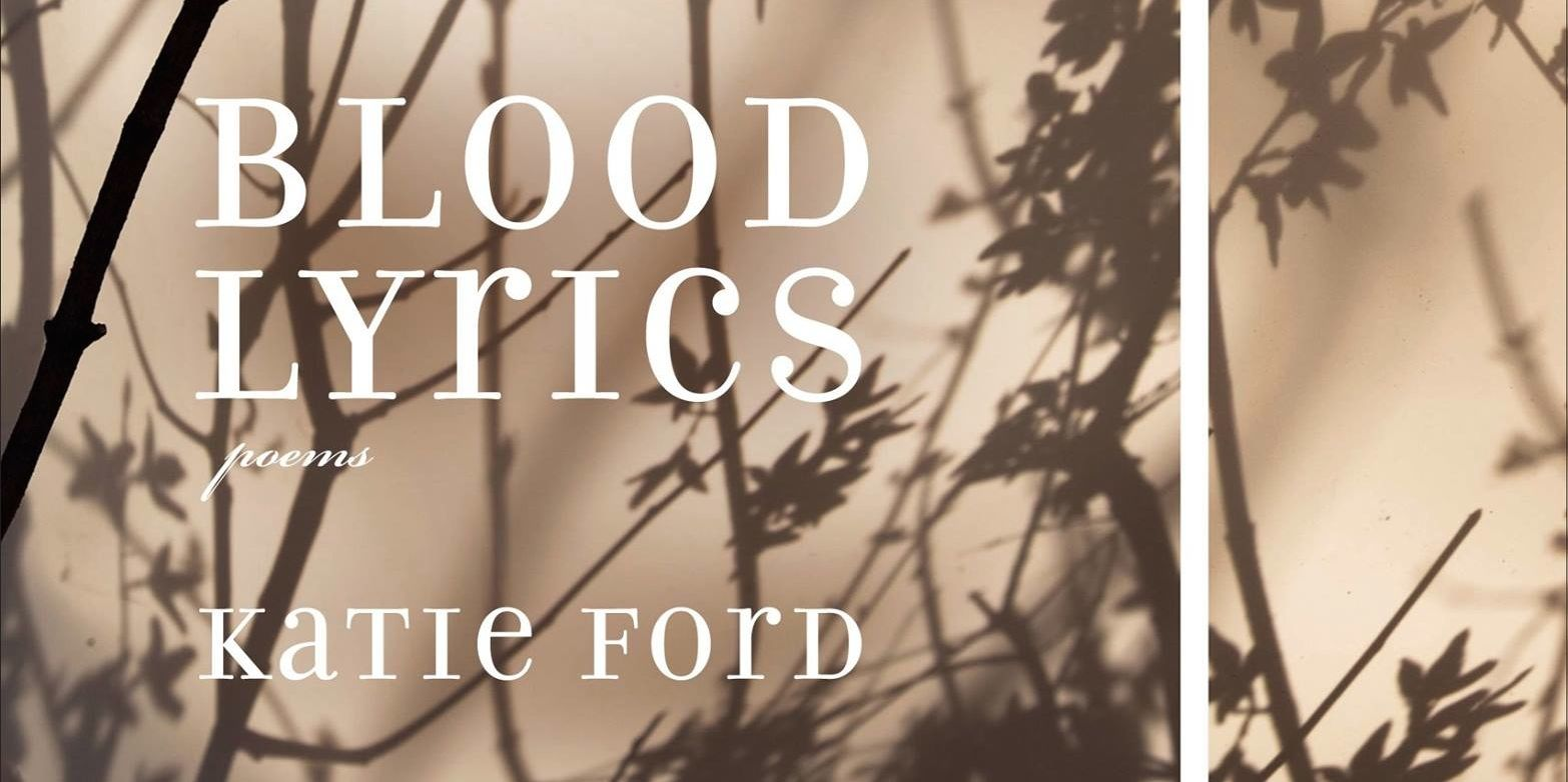 Gutted and Rising: A Review of Blood Lyrics: Poems by Katie Ford ...